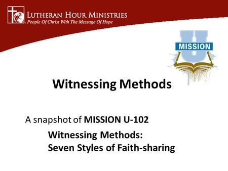 A snapshot of MISSION U-102 Witnessing Methods: Seven Styles of Faith-sharing Witnessing Methods.