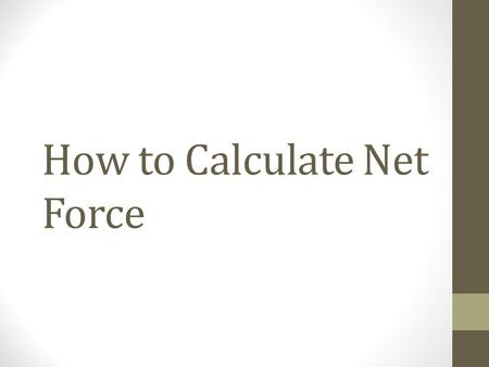 How to Calculate Net Force. What is a force? Force is a push or pull in a particular direction.