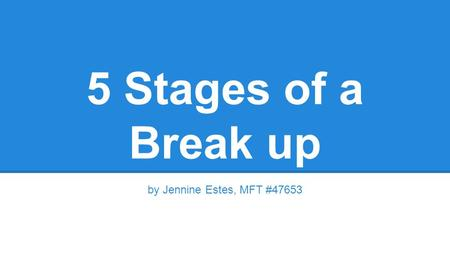 5 Stages of a Break up by Jennine Estes, MFT #47653.