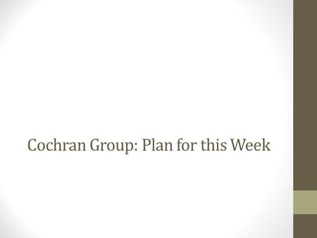 Cochran Group: Plan for this Week. What are we trying to do and how will we do it? We need to do the following things: Clean (everyone) Inventory (everyone)