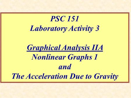 PSC 151 Laboratory Activity 3 Graphical Analysis IIA Nonlinear Graphs 1 and The Acceleration Due to Gravity.