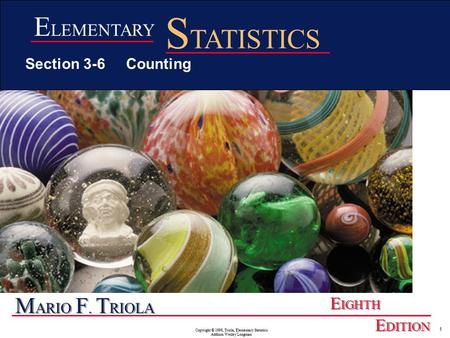 Copyright © 1998, Triola, Elementary Statistics Addison Wesley Longman 1 M ARIO F. T RIOLA E IGHTH E DITION E LEMENTARY S TATISTICS Section 3-6 Counting.