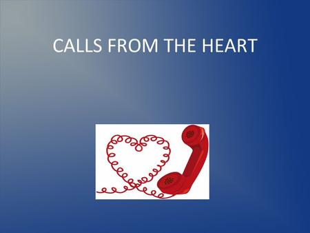 CALLS FROM THE HEART. ABOUT US CALLS FROM THE HEART, LLC is a calling service based in Centerville, OH, that utilizes licensed RN's (Care Callers) to.