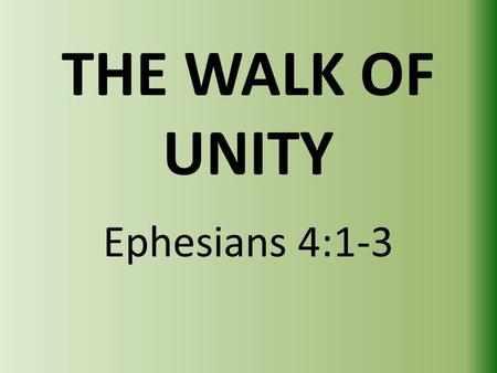 THE WALK OF UNITY Ephesians 4:1-3. INTRODUCTION: Unity has been sadly illusive in the body of Christ, and among all those who profess faith in Christ.