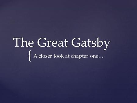 { The Great Gatsby A closer look at chapter one….