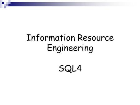 Information Resource Engineering SQL4. Recap - Ordering Output  Usually, the order of rows returned in a query result is undefined.  The ORDER BY clause.