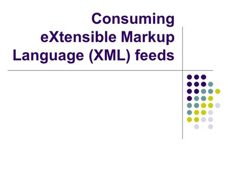 Consuming eXtensible Markup Language (XML) feeds.