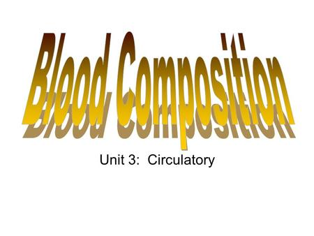 Unit 3: Circulatory. (1) What is Blood? Type of connective tissue. Contains Living & Nonliving components. Purpose: Transport nutrients & waste throughout.
