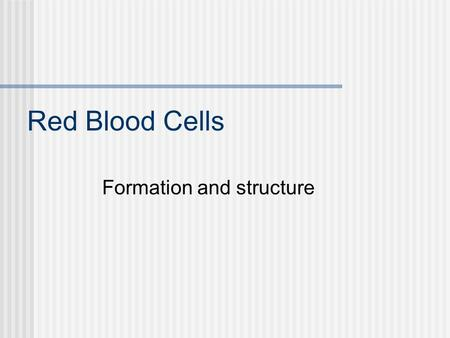 Red Blood Cells Formation and structure. Regulation of RBC Production Decrease in oxygen in blood Hemorrhage Excessive RBC destruction Decreased oxygen.