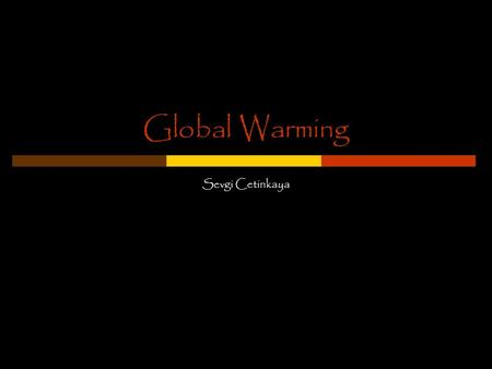 Global Warming Sevgi Cetinkaya. Description increase of the mean temperature in the Earth's atmosphere and oceans specially the climatic changes through.
