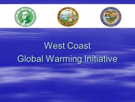West Coast Global Warming Initiative. West Coast Governors' Global Warming Initiative Oregon, Washington, California Start: Governors' Directive, Sep.