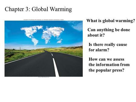 Chapter 3: Global Warming What is global warming? Is there really cause for alarm? Can anything be done about it? How can we assess the information from.