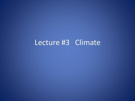 Lecture #3 Climate. Studying Climate Ice cores - collected from glaciers reveal light and dark bands caused by annual snow accumulation on glacier – Gas.