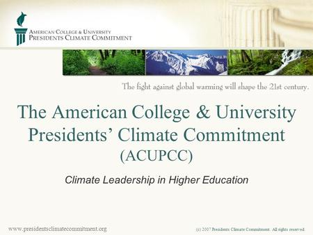 Www.presidentsclimatecommitment.org (c) 2007 Presidents Climate Commitment. All rights reserved. The American College & University Presidents' Climate.