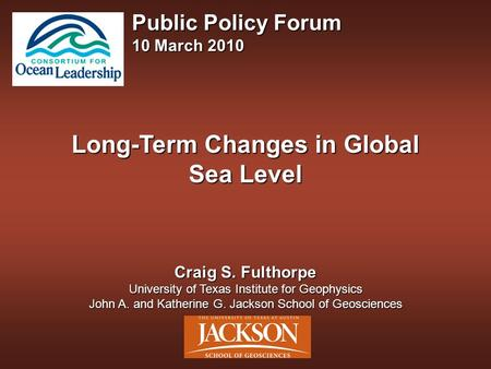 Long-Term Changes in Global Sea Level Craig S. Fulthorpe University of Texas Institute for Geophysics John A. and Katherine G. Jackson School of Geosciences.