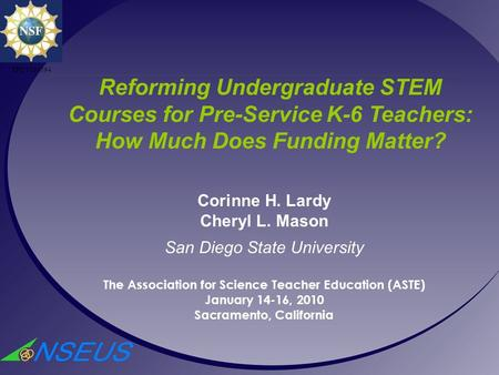 Corinne H. Lardy Cheryl L. Mason San Diego State University The Association for Science Teacher Education (ASTE) January 14-16, 2010 Sacramento, California.