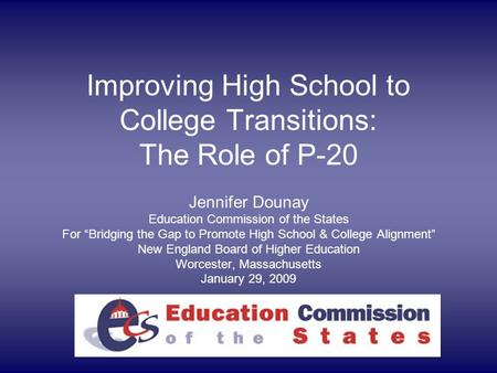 "Improving High School to College Transitions: The Role of P-20 Jennifer Dounay Education Commission of the States For ""Bridging the Gap to Promote High."