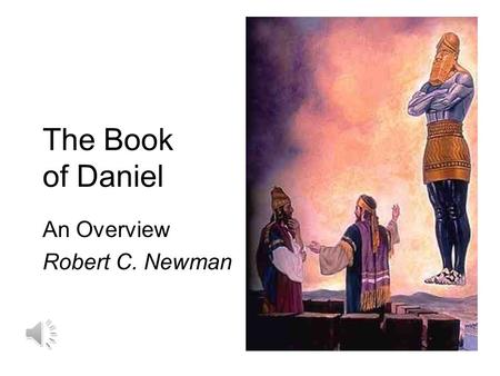 The Book of Daniel An Overview Robert C. Newman Overview of Daniel The first six chapters are largely narrative, with some prophecies interspersed. They.