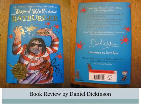 Book Review by Daniel Dickinson. RATBURGER I really liked the book Ratburger. It was written by David Walliams, who is a funny judge on Britain's Got.