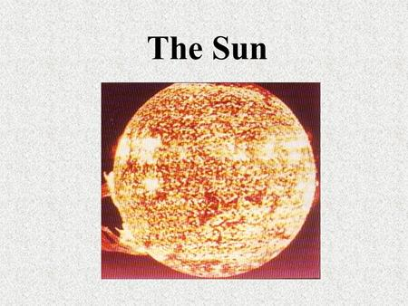 The Sun. General details about the Sun Nearest star to Earth at distance of 152,100,000 km (max) to 147,100,000 km (min) A second generation star with.