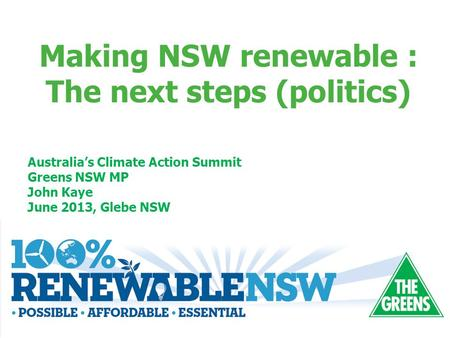 Australia's Climate Action Summit Greens NSW MP John Kaye June 2013, Glebe NSW Making NSW renewable : The next steps (politics)