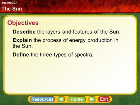Objectives Describe the layers and features of the Sun. Explain the process of energy production in the Sun. Define the three types of spectra. The Sun.
