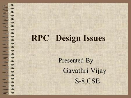 RPC Design Issues Presented By Gayathri Vijay S-8,CSE.
