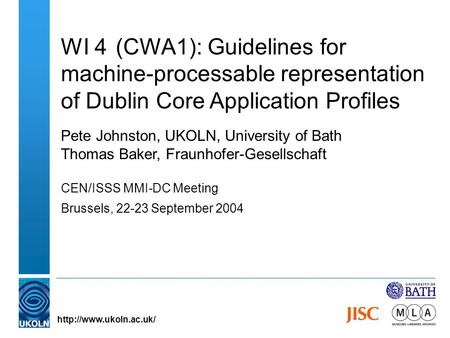 WI 4 (CWA1): Guidelines for machine-processable representation of Dublin Core Application Profiles Pete Johnston, UKOLN, University of Bath Thomas Baker,