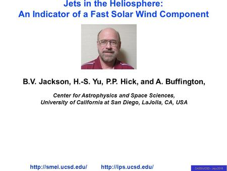 CASS/UCSD - Jeju 2015 A Jets in the Heliosphere: A Solar Wind Component B.V. Jackson, H.-S. Yu, P.P. Hick, and A. Buffington, Center for Astrophysics and.