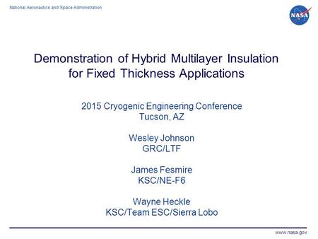 National Aeronautics and Space Administration www.nasa.gov Demonstration of Hybrid Multilayer Insulation for Fixed Thickness Applications 2015 Cryogenic.
