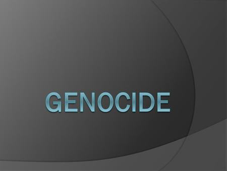 Genocide  United Nations definition: Intent to destroy in whole or in part a national, ethnic, racial or religious group  Genocide occurs in 8 stages.