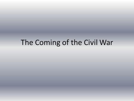 The Coming of the Civil War. Historians and the Civil War Some historians suggest the Civil War could have been avoided If the US had elected better leaders,