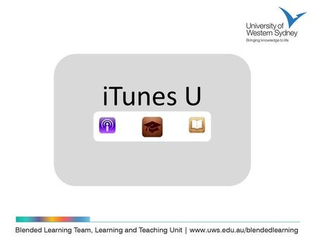 ITunes U. Your iTunes U Contact Mark Hodson Digital Media Coordinator Blended Learning Team T: 5174 | E: