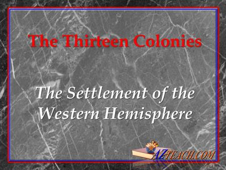 The Thirteen Colonies The Settlement of the Western Hemisphere.
