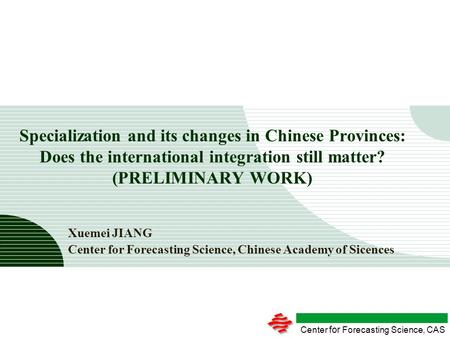 Center for Forecasting Science, CAS Specialization and its changes in Chinese Provinces: Does the international integration still matter? (PRELIMINARY.