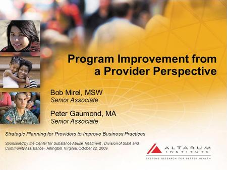 Program Improvement from a Provider Perspective Bob Mirel, MSW Senior Associate Peter Gaumond, MA Senior Associate Strategic Planning for Providers to.