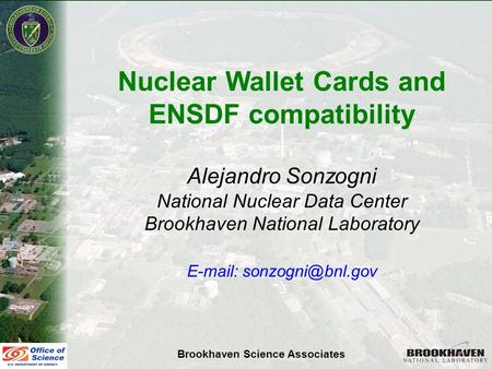 Alejandro SonzogniNSDD 2007 Nuclear Wallet Cards and ENSDF compatibility Alejandro Sonzogni National Nuclear Data Center Brookhaven National Laboratory.