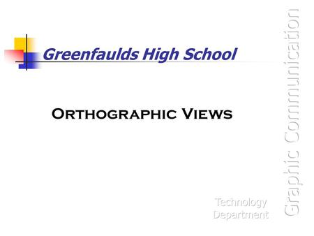 Greenfaulds High School Orthographic Views. Orthographic Projection Orthographic projection is the name given to the type of drawing where a 3D object.