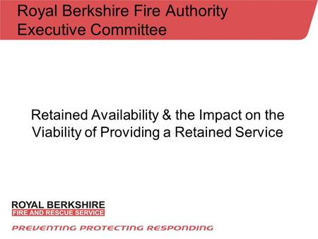 Royal Berkshire Fire Authority Executive Committee Retained Availability & the Impact on the Viability of Providing a Retained Service.
