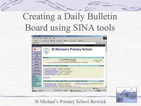 St Michael's Primary School Berwick Creating a Daily Bulletin Board using SINA tools.