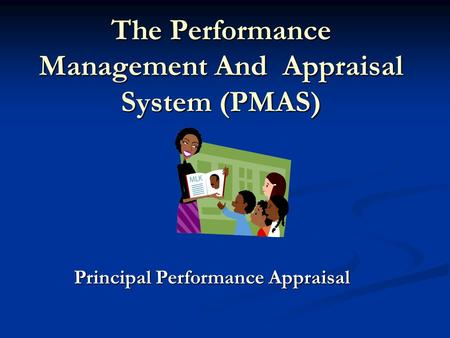 The Performance Management And Appraisal System (PMAS) Principal Performance Appraisal.