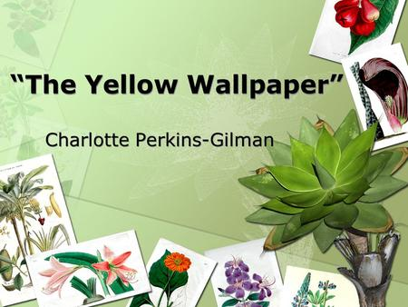 the yellow wallpaper by charlotte perkins gilman ppt