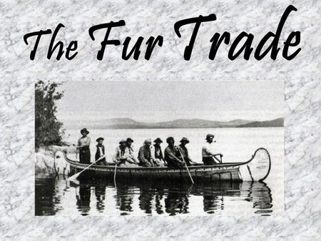 The Fur Trade. One of the earliest and most important industries in North America. Began in 1500's as a way of exchanging furs, and goods, between the.