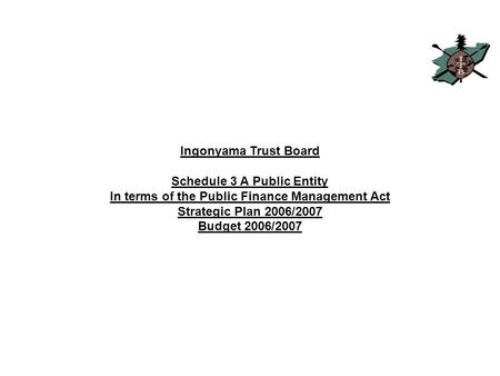 Ingonyama Trust Board Schedule 3 A Public Entity In terms of the Public Finance Management Act Strategic Plan 2006/2007 Budget 2006/2007.
