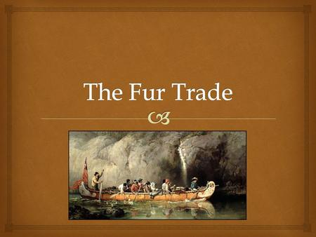  Essential Question How did the Fur Trade, European settlement, and the rise of the Metis Nation transform the life for the peoples of the Northwest?