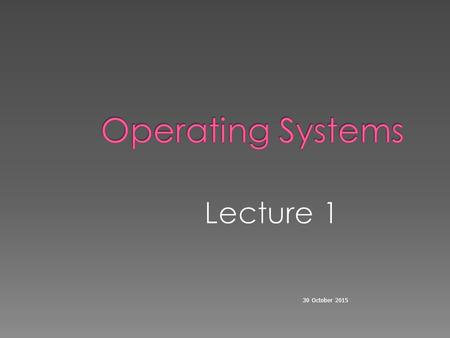 30 October 2015. Agenda for Today Introduction and purpose of the course Introduction and purpose of the course Organization of a computer system Organization.