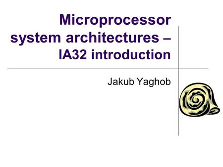 Microprocessor system architectures – IA32 introduction Jakub Yaghob.