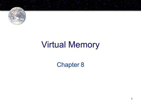 1 Virtual Memory Chapter 8. 2 Hardware and Control Structures Memory references are dynamically translated into physical addresses at run time –A process.