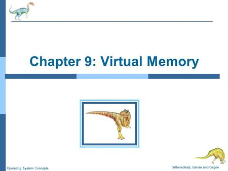 Silberschatz, Galvin and Gagne Operating System Concepts Chapter 9: Virtual Memory.