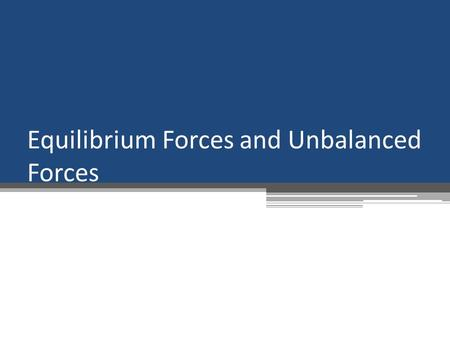 Equilibrium Forces and Unbalanced Forces. Topic Overview A force is a push or a pull applied to an object. A net Force (F net ) is the sum of all the.